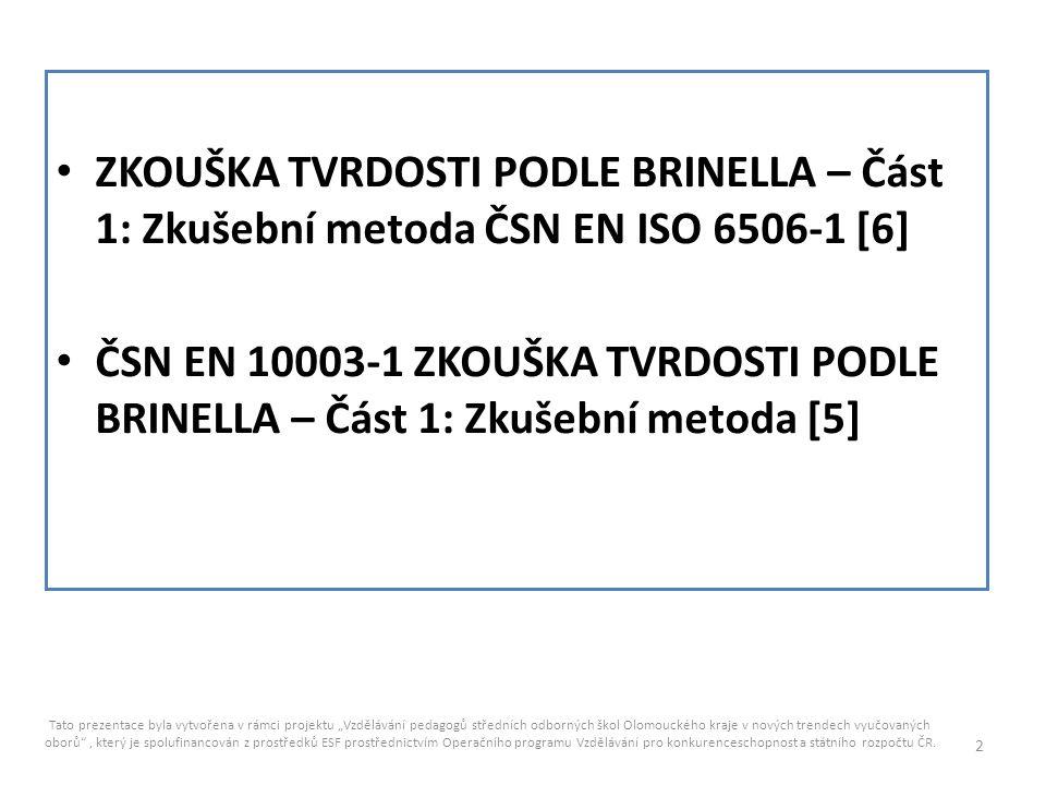 ZKOUŠKA TVRDOSTI PODLE BRINELLA – Část 1: Zkušební metoda ČSN EN ISO 6506-1 [6]
